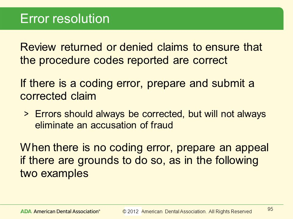Error resolution Review returned or denied claims to ensure that the procedure codes reported are correct.