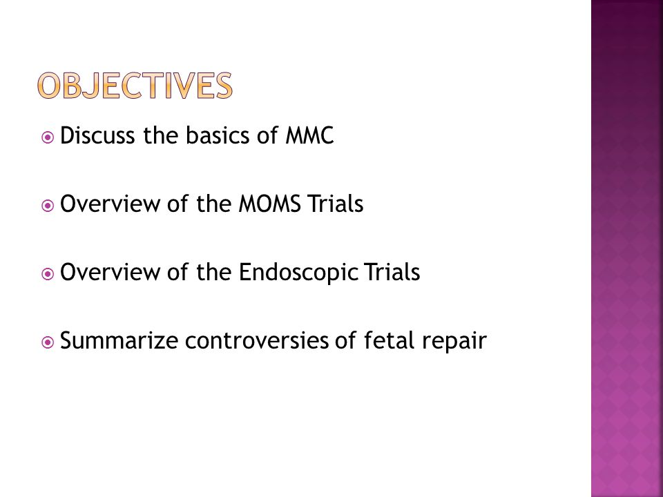 Objectives Discuss the basics of MMC Overview of the MOMS Trials
