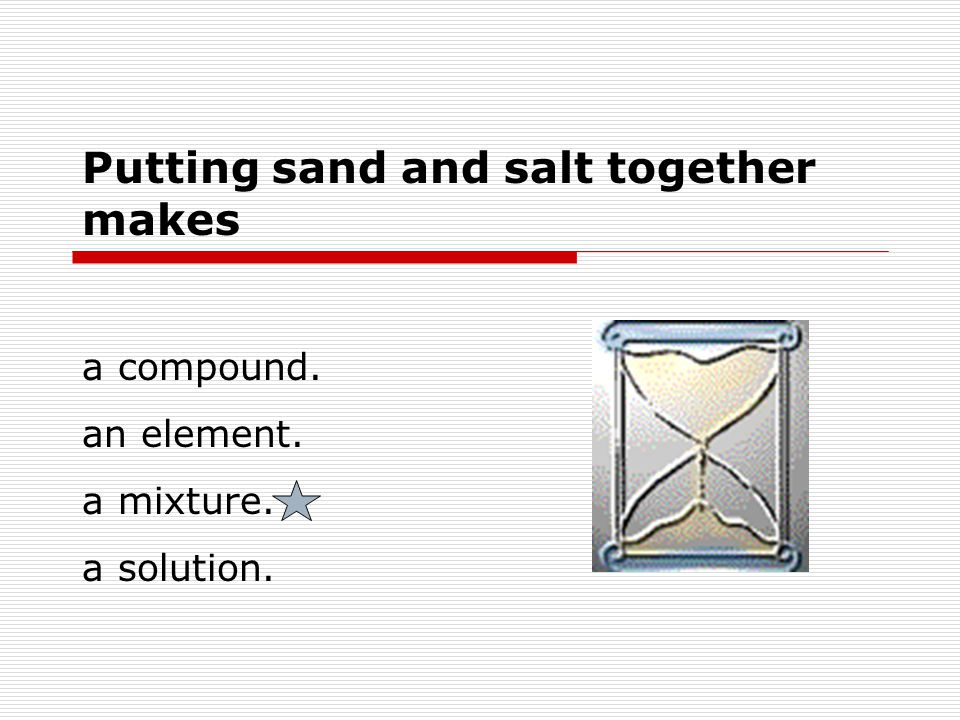 Putting sand and salt together makes