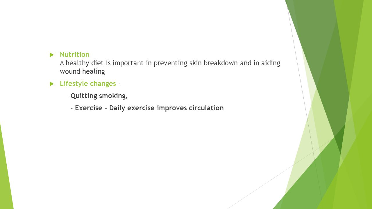Nutrition A healthy diet is important in preventing skin breakdown and in aiding wound healing