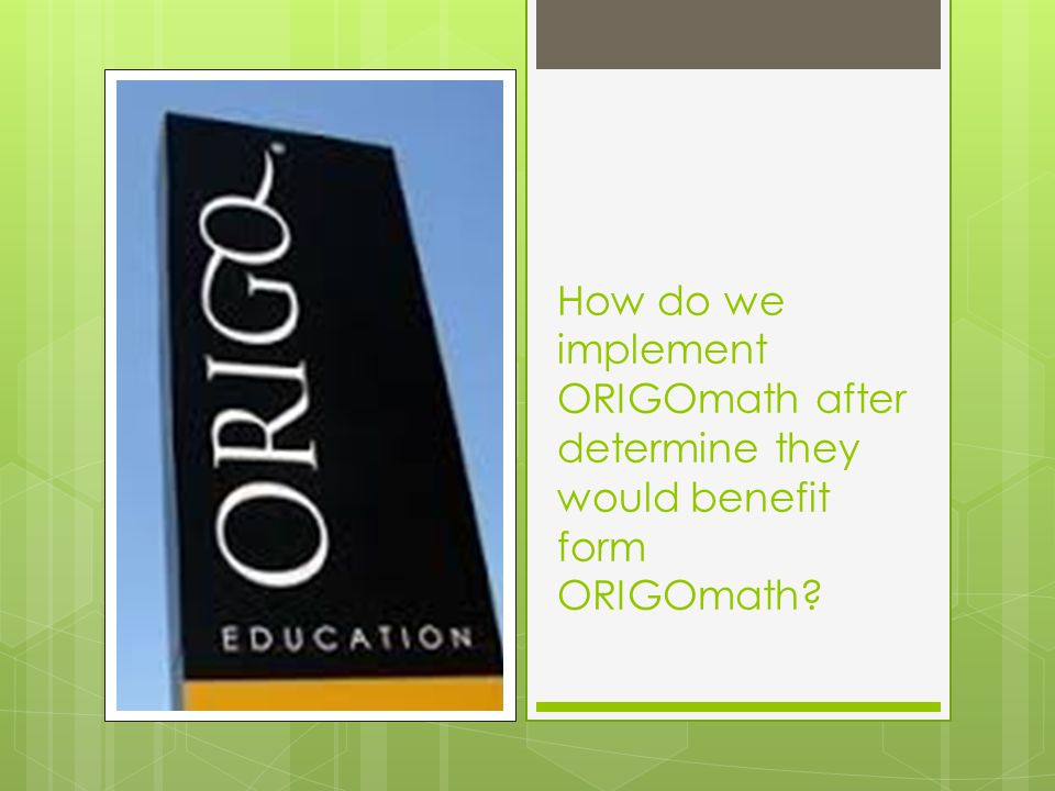 How do we implement ORIGOmath after determine they would benefit form ORIGOmath