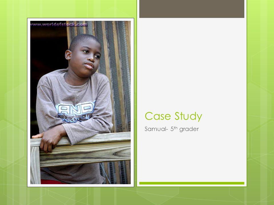 Case Study Samual- 5th grader