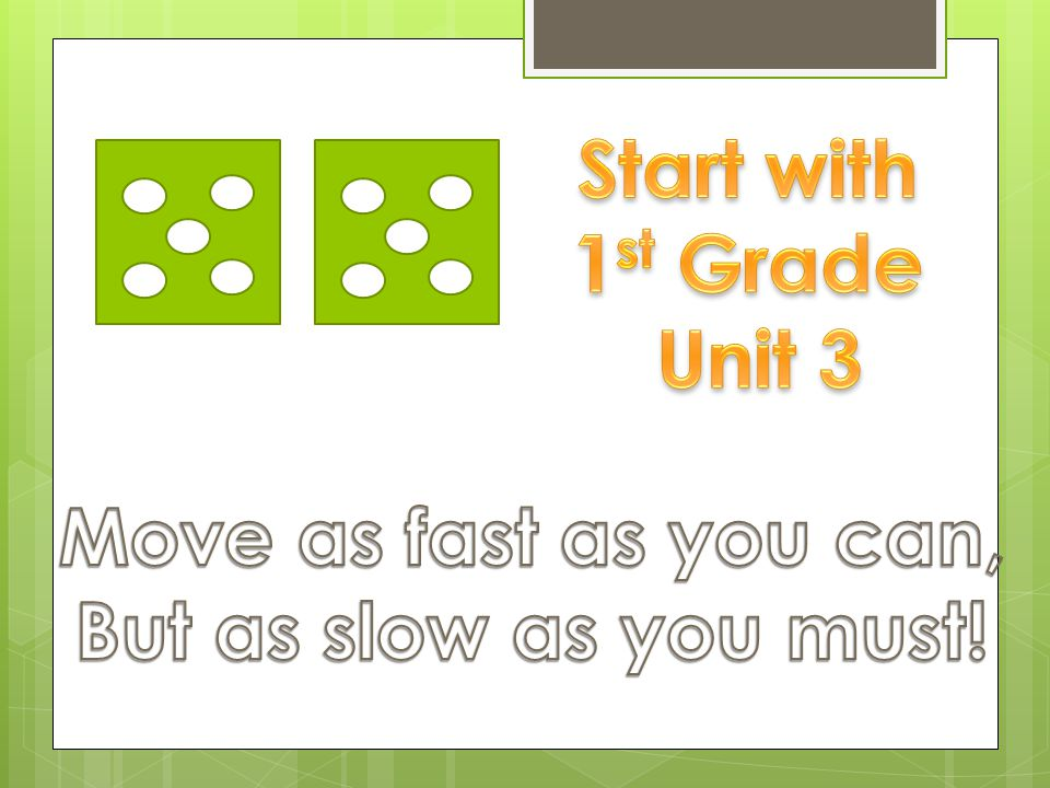 Start with 1st Grade Unit 3 Move as fast as you can,
