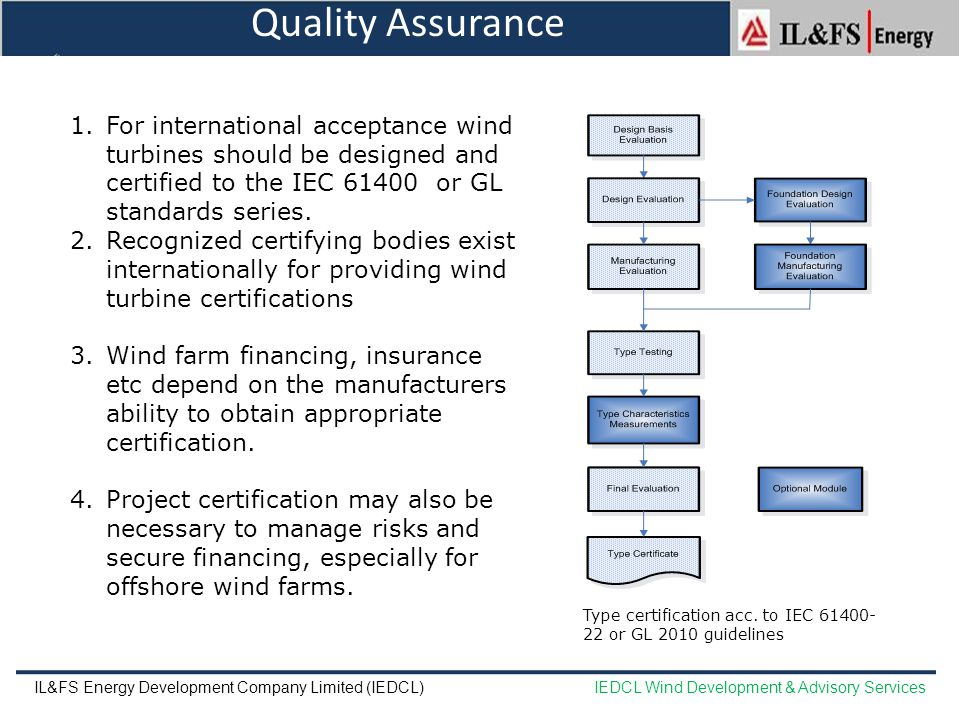 Quality Assurance For international acceptance wind turbines should be designed and certified to the IEC 61400 or GL standards series.
