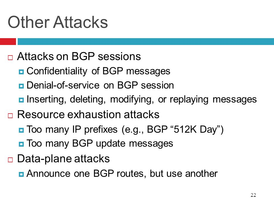 Other Attacks Attacks on BGP sessions Resource exhaustion attacks