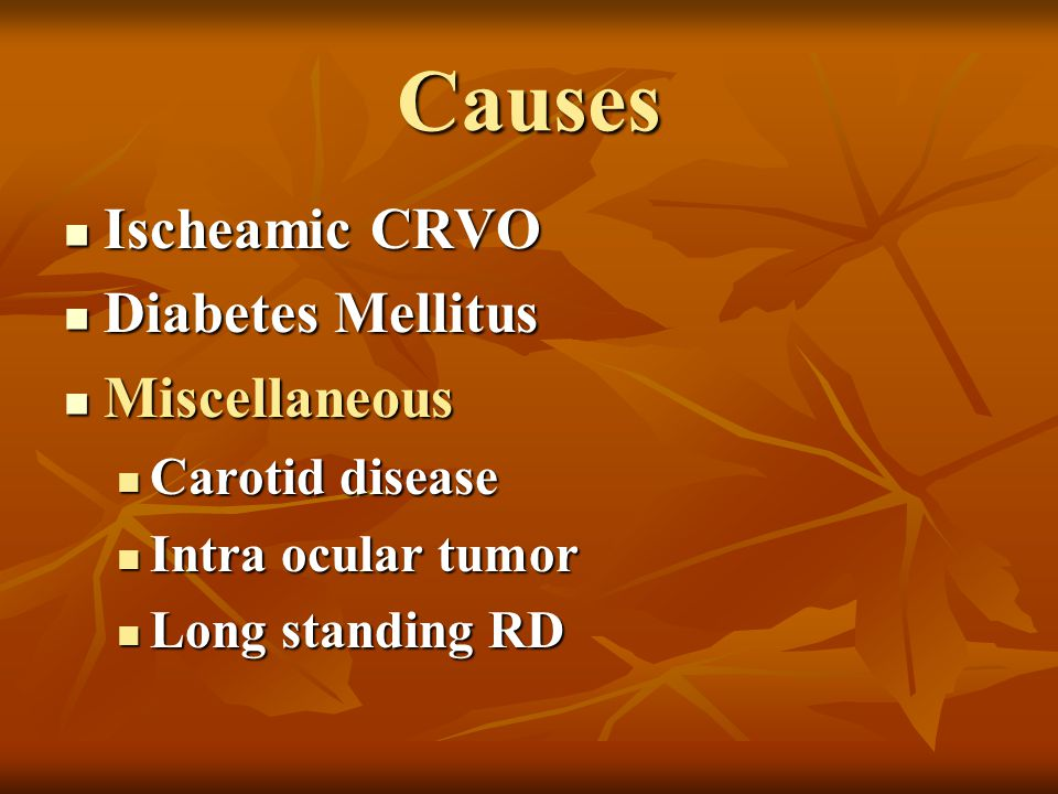 Causes Ischeamic CRVO Diabetes Mellitus Miscellaneous Carotid disease