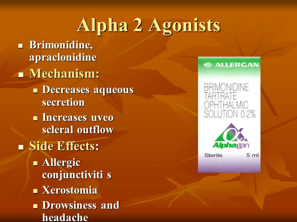 Alpha 2 Agonists Mechanism: Side Effects: Brimonidine, apraclonidine