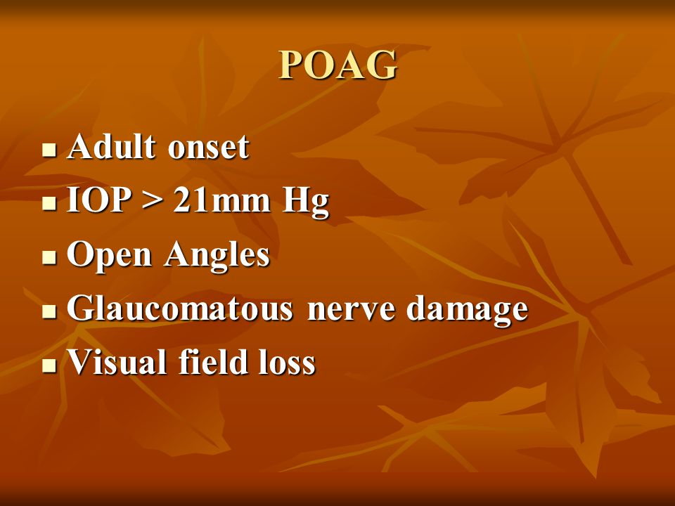 POAG Adult onset IOP > 21mm Hg Open Angles