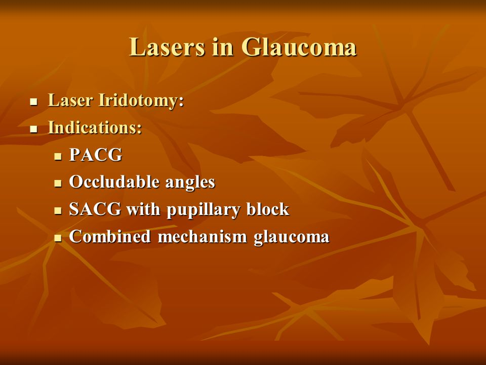 Lasers in Glaucoma Laser Iridotomy: Indications: PACG
