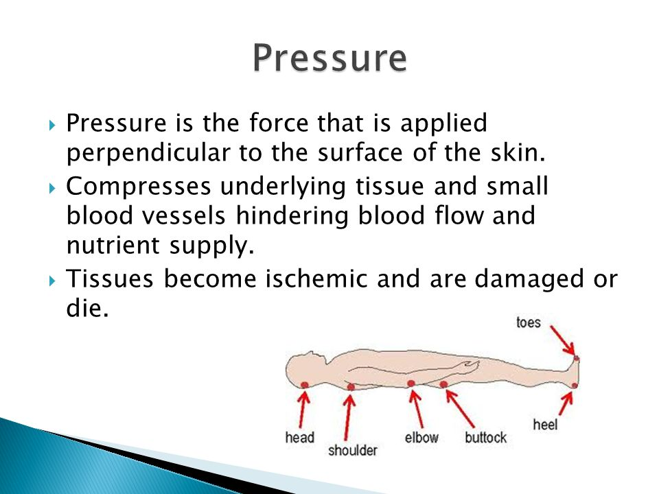 Pressure Pressure is the force that is applied perpendicular to the surface of the skin.