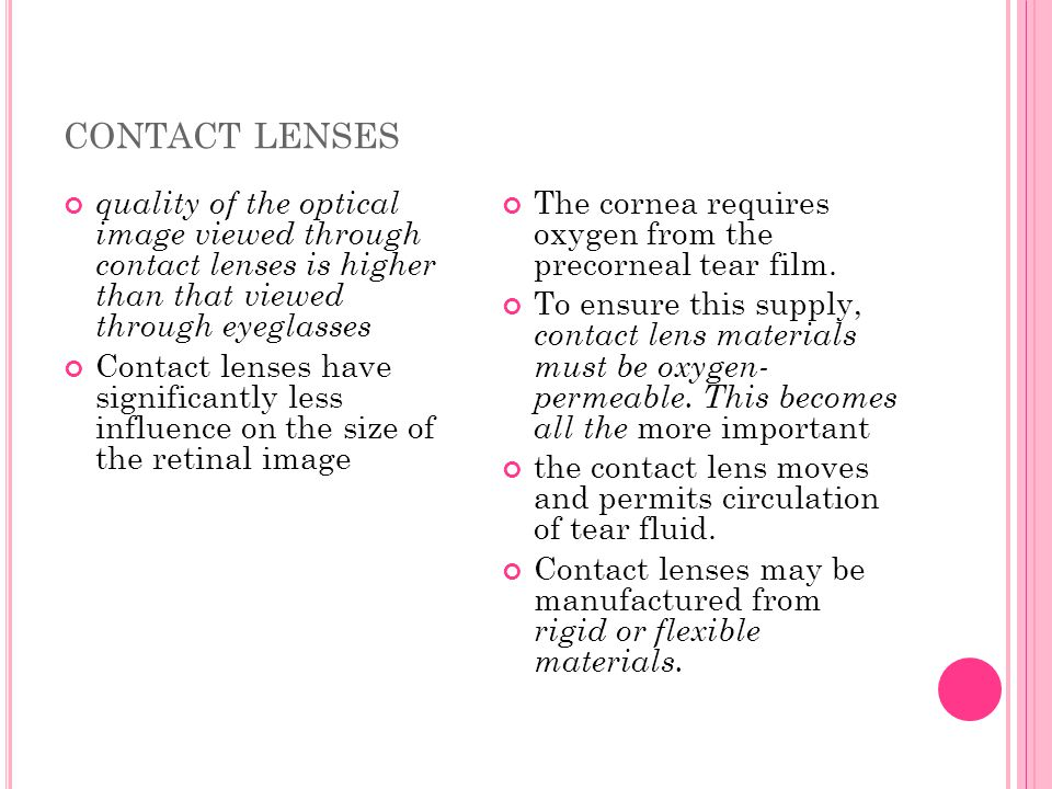contact lenses quality of the optical image viewed through contact lenses is higher than that viewed through eyeglasses.