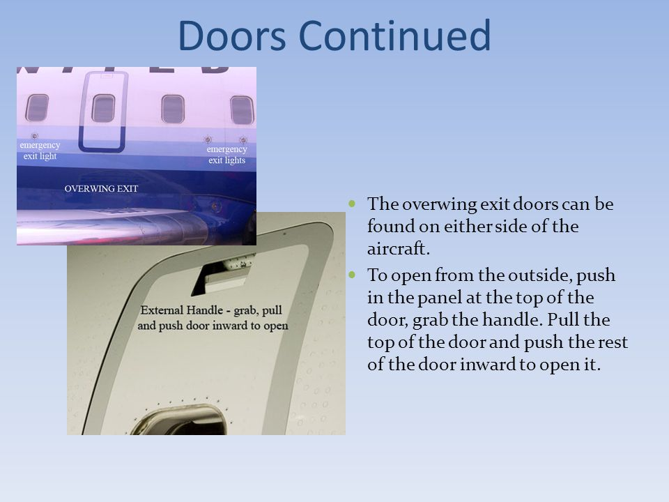 Doors Continued The overwing exit doors can be found on either side of the aircraft.