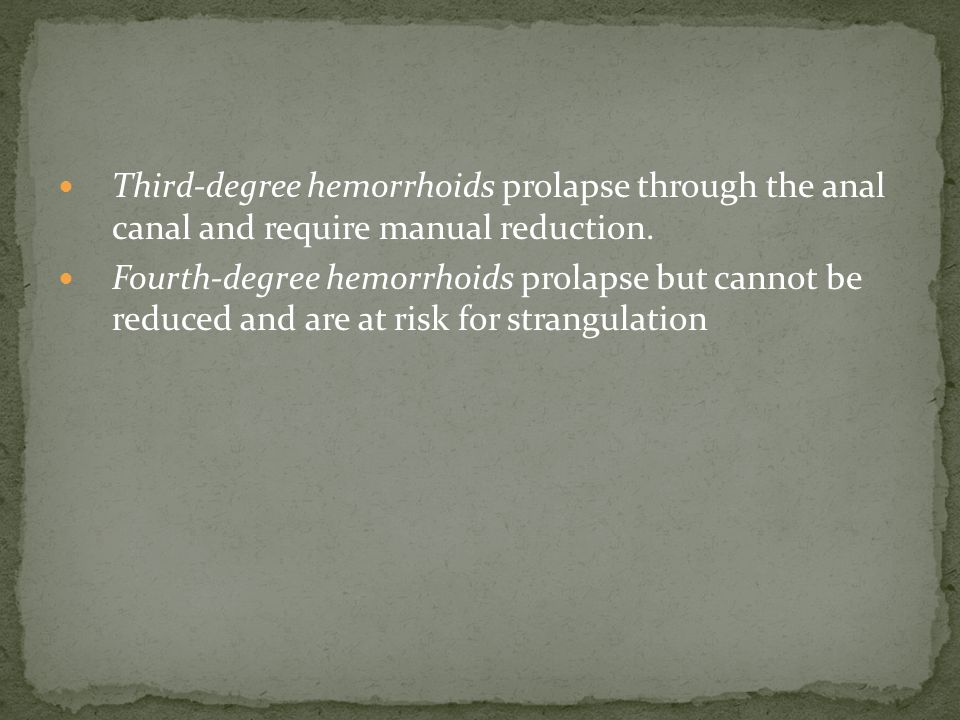 Third-degree hemorrhoids prolapse through the anal canal and require manual reduction.