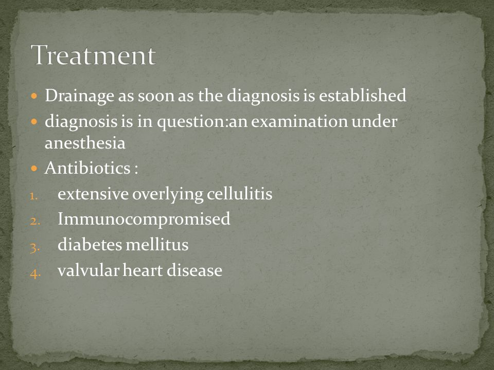 Treatment Drainage as soon as the diagnosis is established