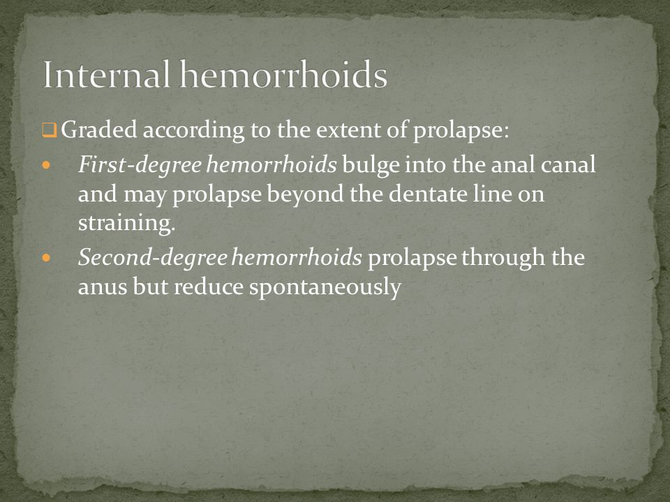 Internal hemorrhoids Graded according to the extent of prolapse: