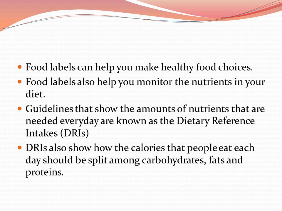 Food labels can help you make healthy food choices.