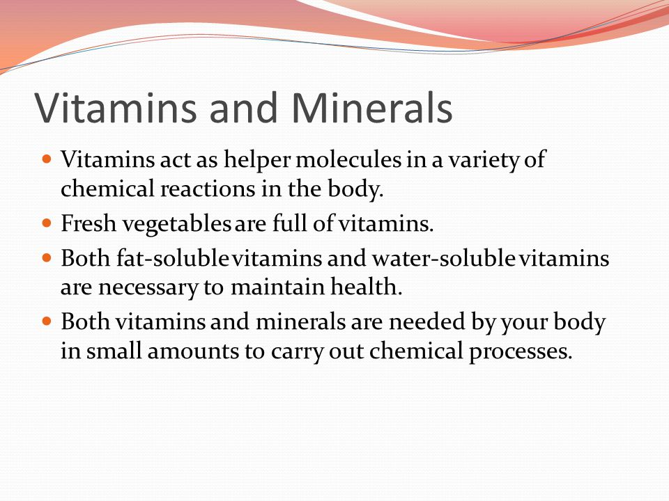 Vitamins and Minerals Vitamins act as helper molecules in a variety of chemical reactions in the body.