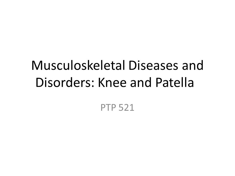 Musculoskeletal Diseases and Disorders: Knee and Patella