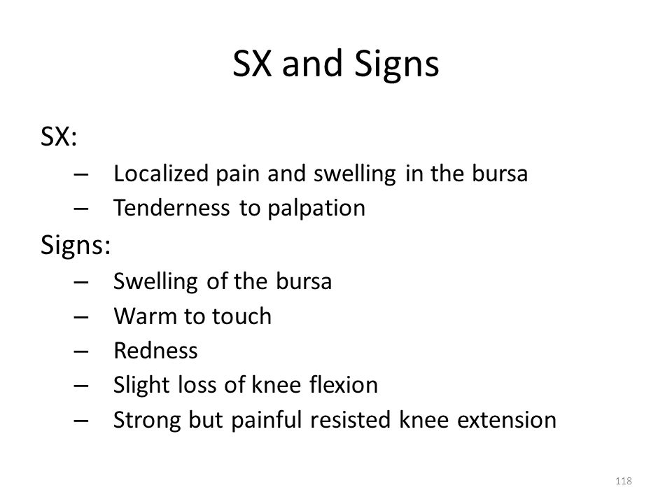 SX and Signs SX: Signs: Localized pain and swelling in the bursa