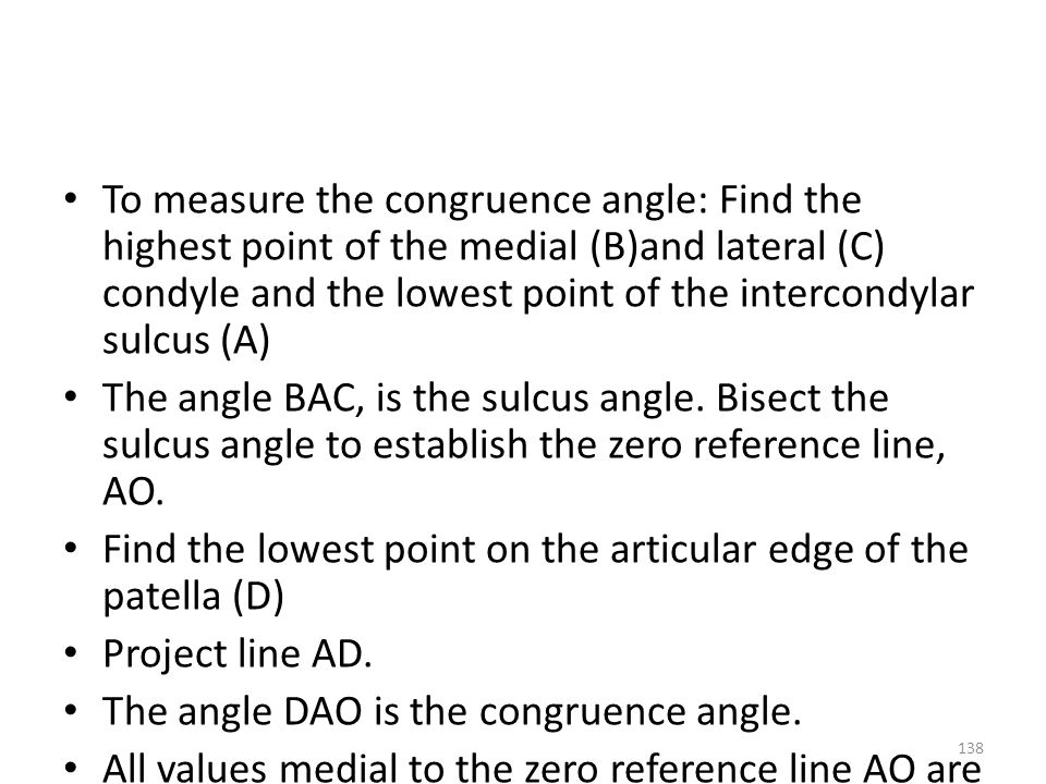 To measure the congruence angle: Find the highest point of the medial (B)and lateral (C) condyle and the lowest point of the intercondylar sulcus (A)