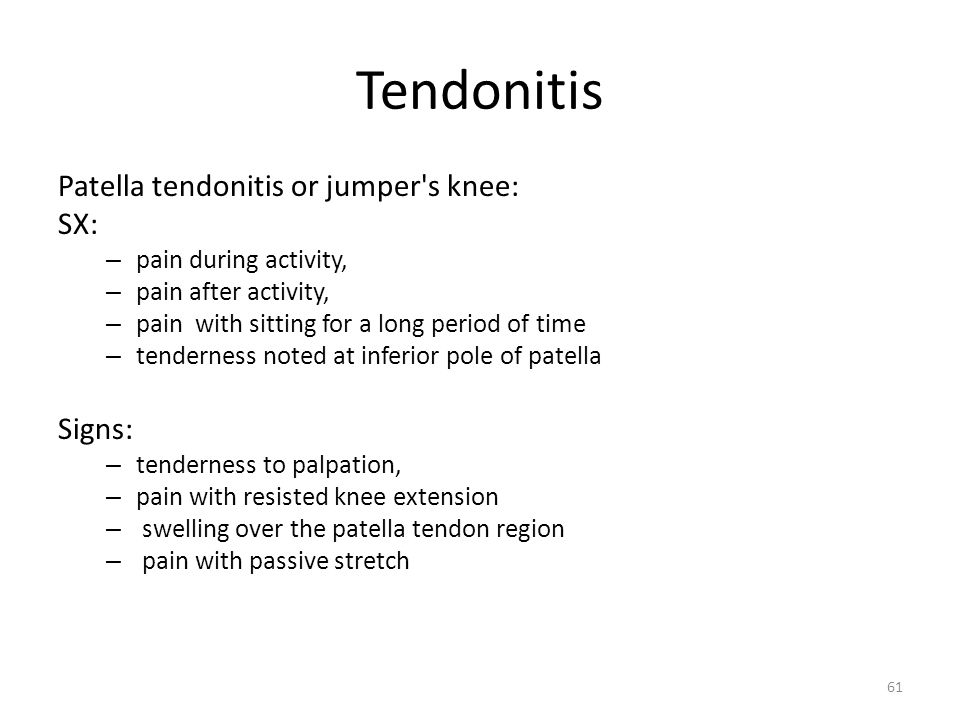 Tendonitis Patella tendonitis or jumper s knee: SX: Signs: