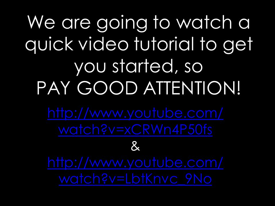 We are going to watch a quick video tutorial to get you started, so