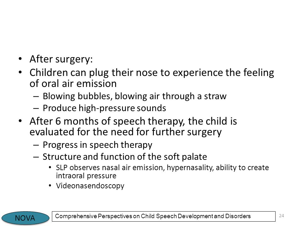 After surgery: Children can plug their nose to experience the feeling of oral air emission. Blowing bubbles, blowing air through a straw.