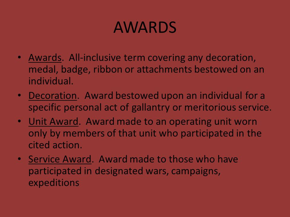 AWARDS Awards. All-inclusive term covering any decoration, medal, badge, ribbon or attachments bestowed on an individual.