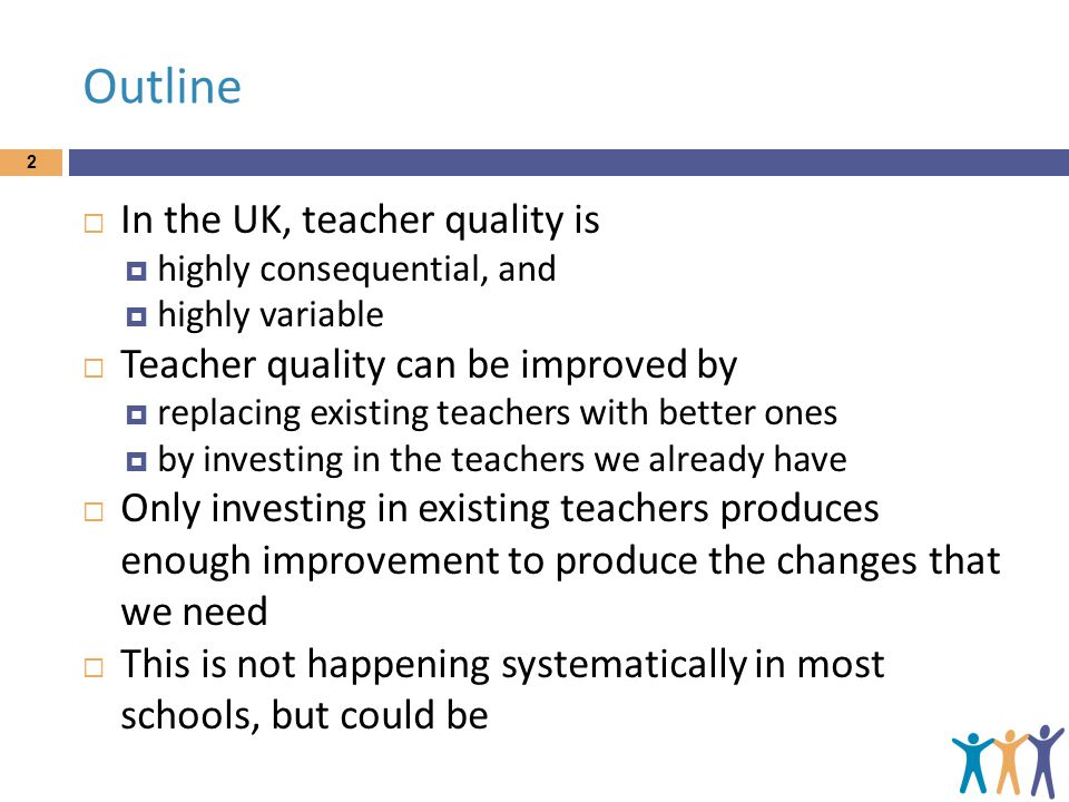 Outline In the UK, teacher quality is
