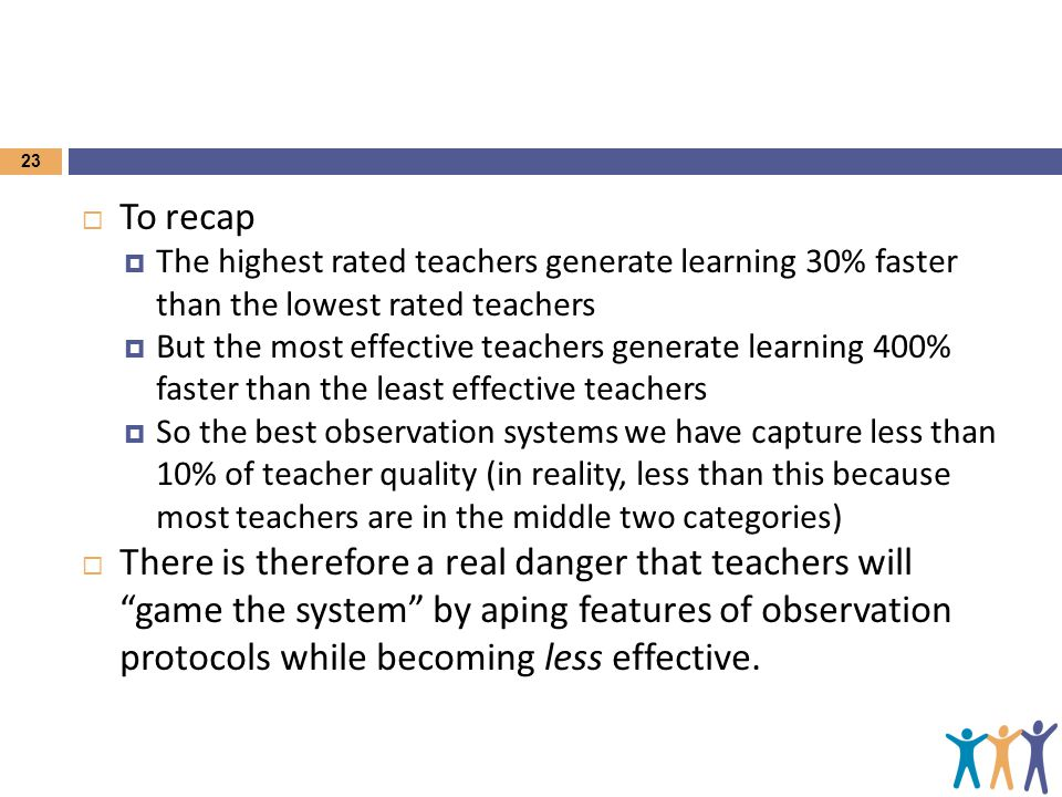 To recap The highest rated teachers generate learning 30% faster than the lowest rated teachers.