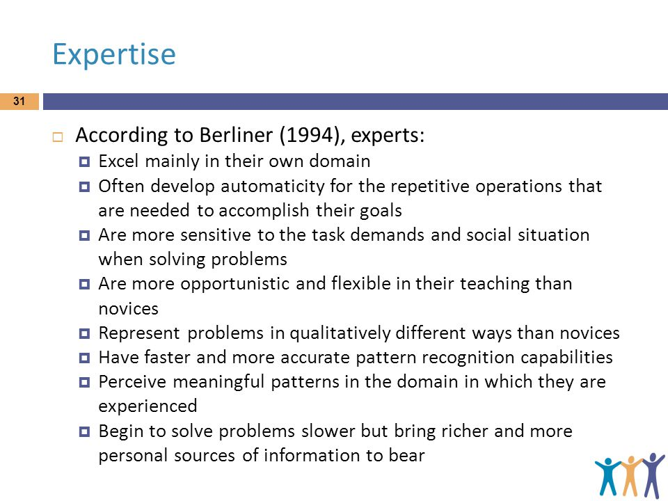 Expertise According to Berliner (1994), experts: