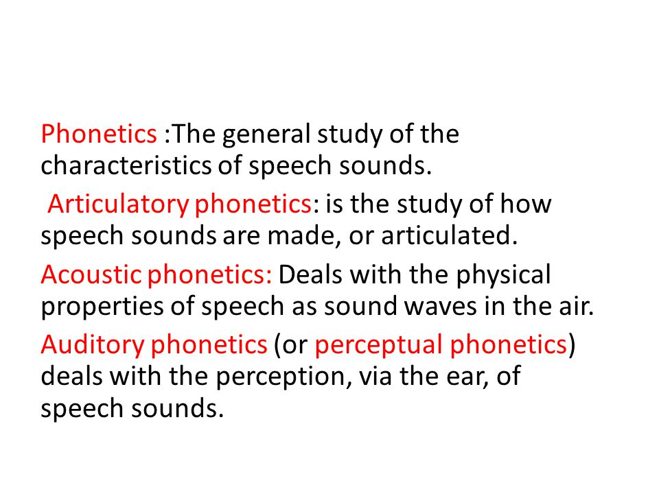 Phonetics :The general study of the characteristics of speech sounds