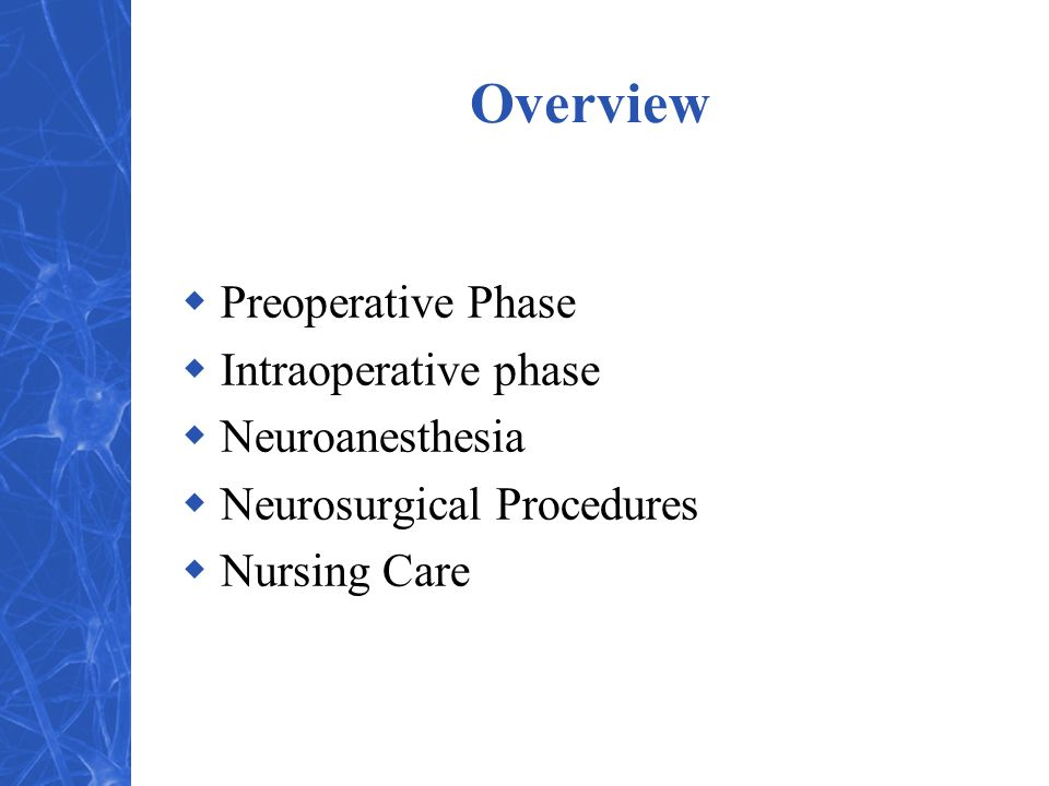 Overview Preoperative Phase Intraoperative phase Neuroanesthesia