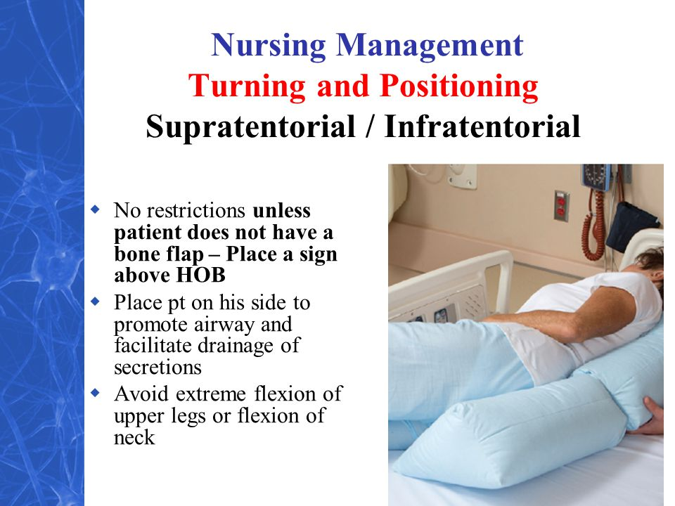 Nursing Management Turning and Positioning Supratentorial / Infratentorial