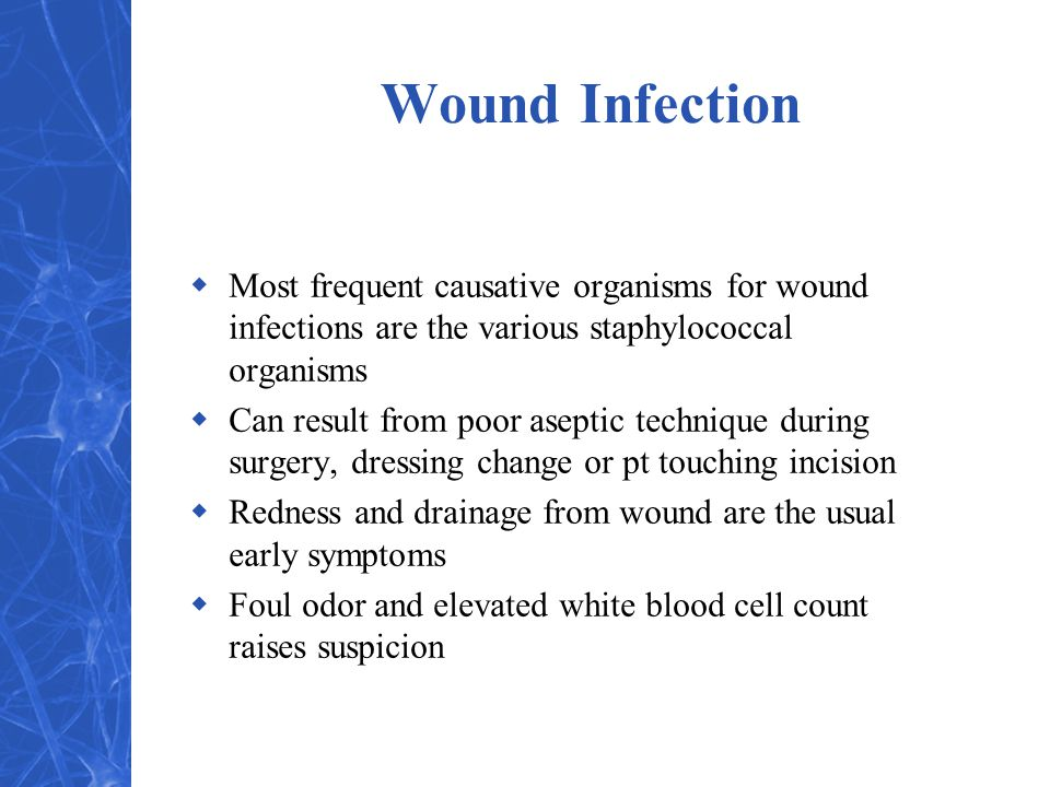 Wound Infection Most frequent causative organisms for wound infections are the various staphylococcal organisms.