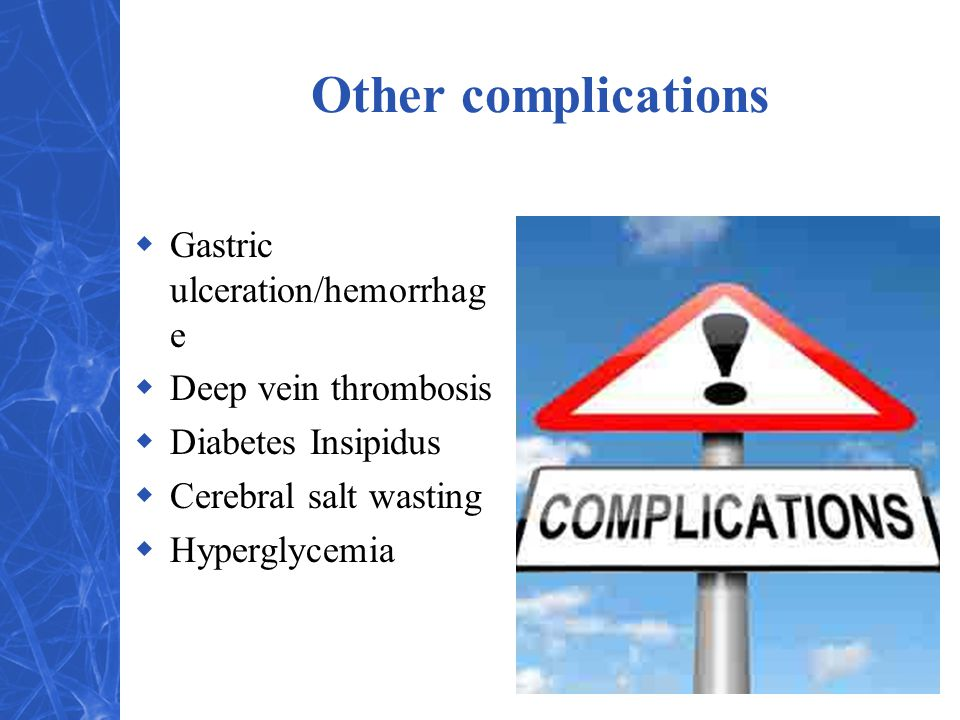 Other complications Gastric ulceration/hemorrhage Deep vein thrombosis