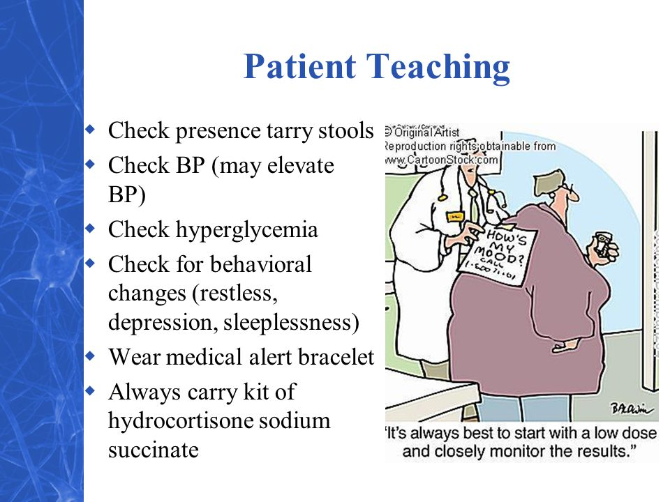 Patient Teaching Check presence tarry stools Check BP (may elevate BP)