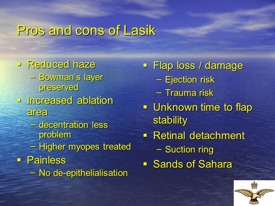 Pros and cons of Lasik Reduced haze Increased ablation area Painless