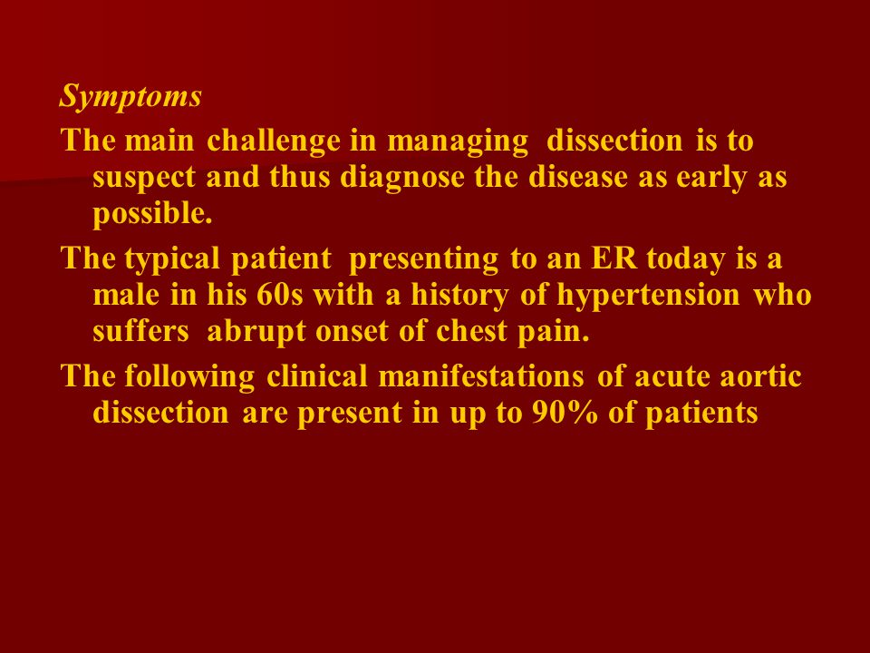 Symptoms The main challenge in managing dissection is to suspect and thus diagnose the disease as early as possible.