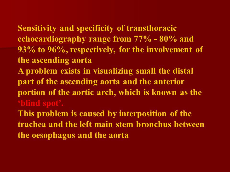 Sensitivity and specificity of transthoracic echocardiography range from 77% - 80% and 93% to 96%, respectively, for the involvement of the ascending aorta