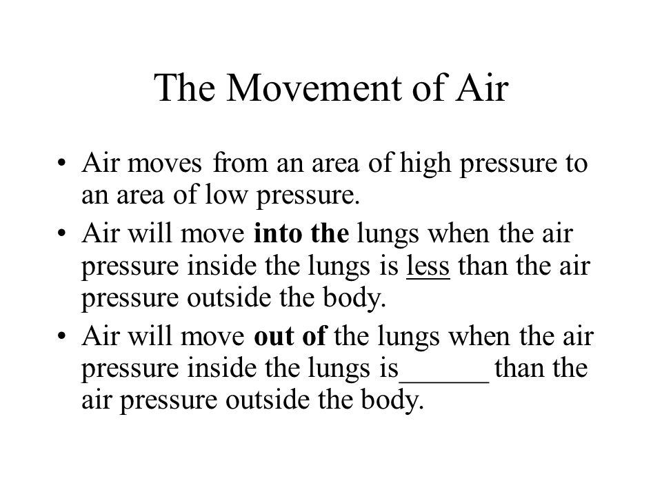The Movement of Air Air moves from an area of high pressure to an area of low pressure.