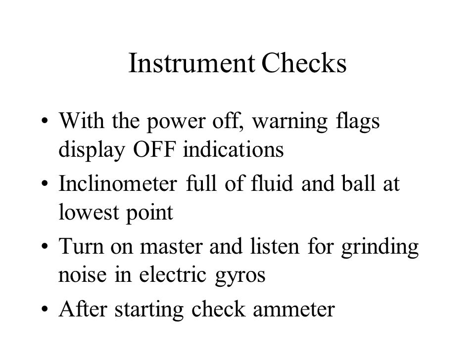 Instrument Checks With the power off, warning flags display OFF indications. Inclinometer full of fluid and ball at lowest point.