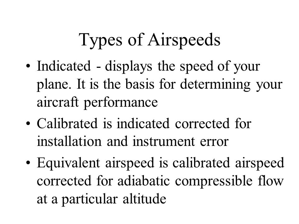 Types of Airspeeds Indicated - displays the speed of your plane. It is the basis for determining your aircraft performance.