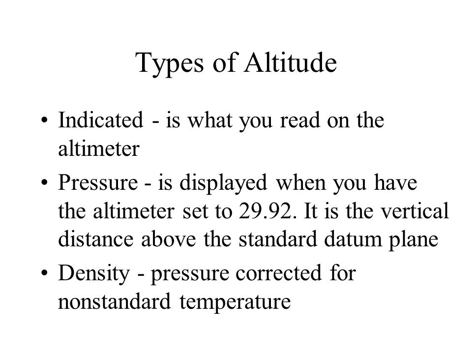 Types of Altitude Indicated - is what you read on the altimeter
