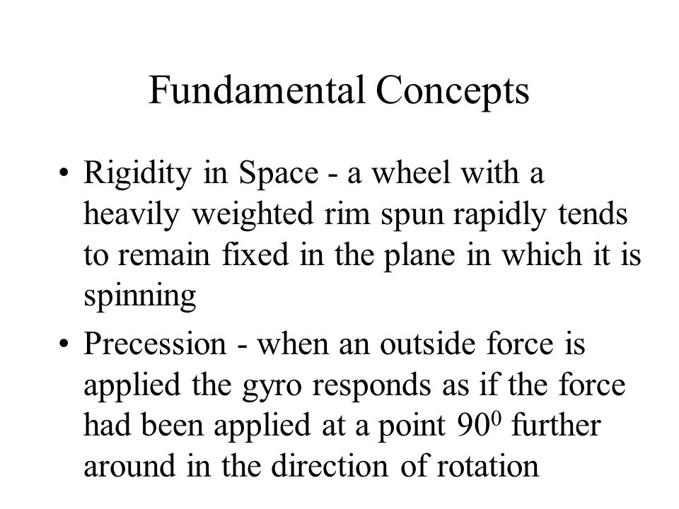 Fundamental Concepts Rigidity in Space - a wheel with a heavily weighted rim spun rapidly tends to remain fixed in the plane in which it is spinning.
