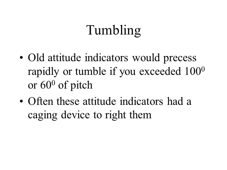 Tumbling Old attitude indicators would precess rapidly or tumble if you exceeded 1000 or 600 of pitch.