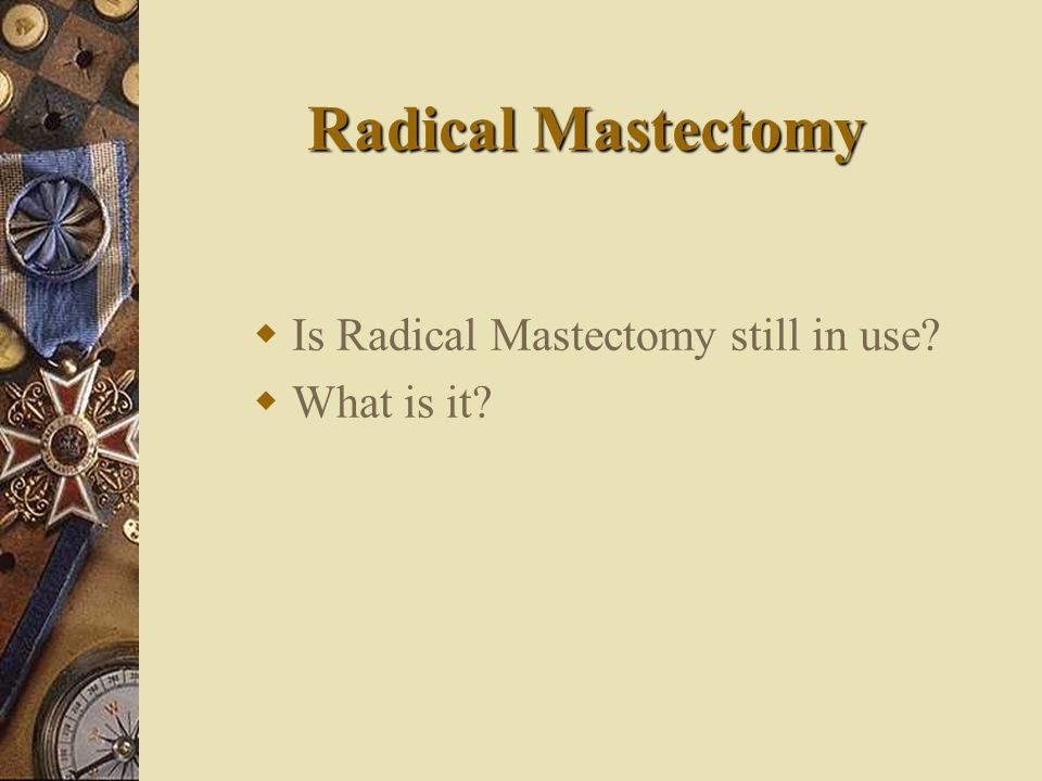 Is Radical Mastectomy still in use What is it