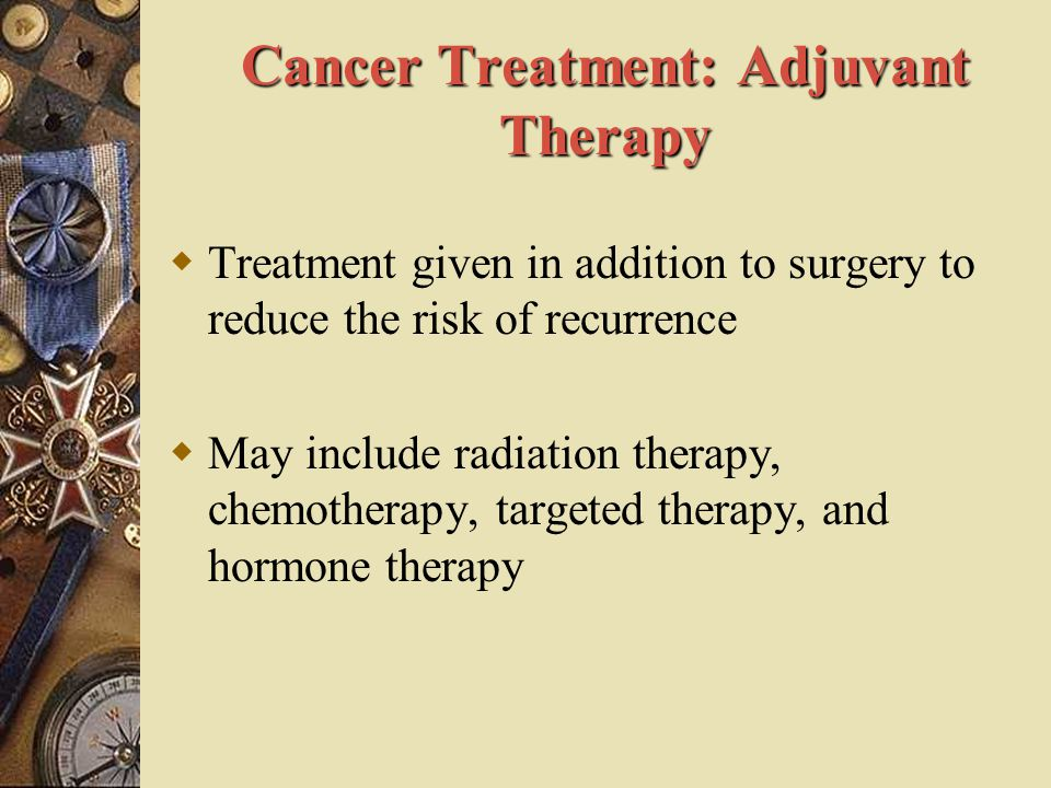 Cancer Treatment: Adjuvant Therapy