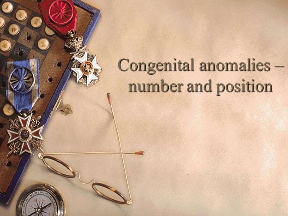 Congenital anomalies – number and position