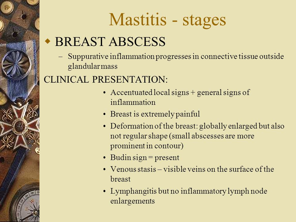 Mastitis - stages BREAST ABSCESS CLINICAL PRESENTATION: